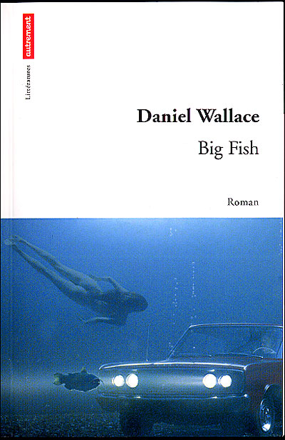 daniel wallace big fish Big fish by daniel wallace big fish is the story of this man's life, told as a series of legends and myths inspired by the few facts his son, william, knows.