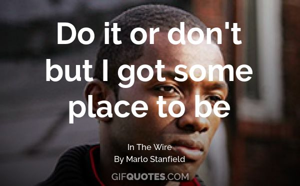 Image result for do you or you don't I have someplace to be the wire