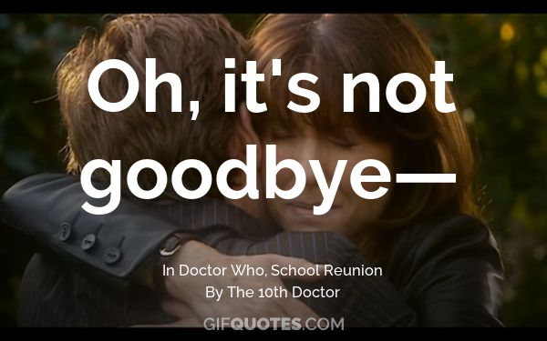 oh it s not goodbye gif quotes