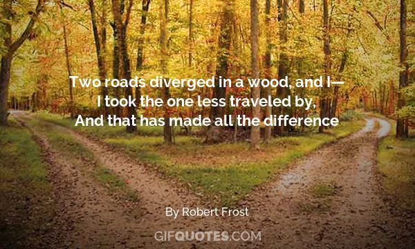 choosing between two paths in the road not taken by robert frost Analysis of poem the road not taken by robert frost the road not taken is an ambiguous poem that would often regret not having taken a different path.