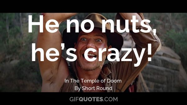 He No Nuts Hes Crazy Gif Quotes