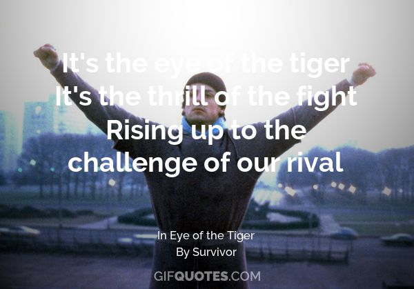 Its The Eye Of The Tiger Its The Thrill Of The Fight Rising Up To
