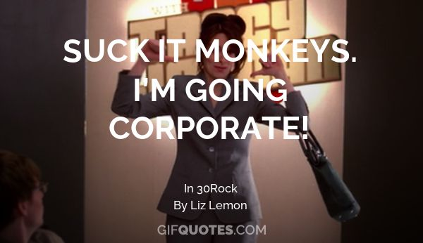 suck it monkeys im going corporate