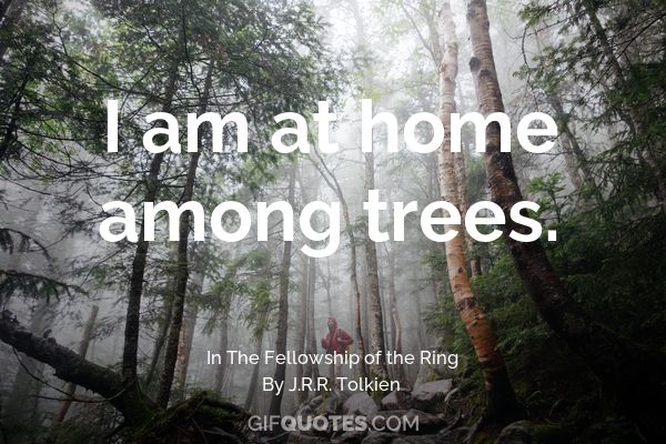 I Am At Home Among Trees Gif Quotes