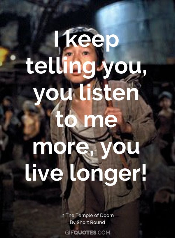 I Keep Telling You You Listen To Me More You Live Longer Gif Quotes