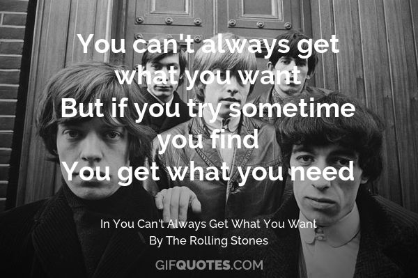 You Cant Always Get What You Want Gif Quotes