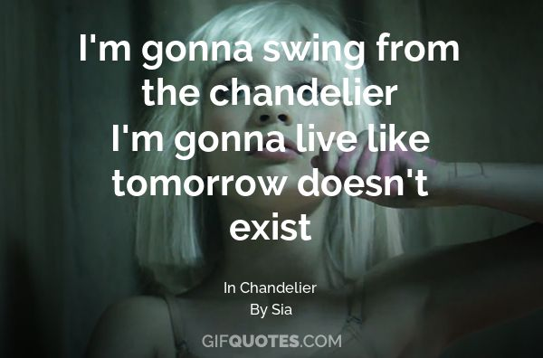 Im gonna swing from the chandelier im gonna live like tomorrow im gonna swing from the chandelier im gonna live like tomorrow doesnt exist gif quotes aloadofball Images