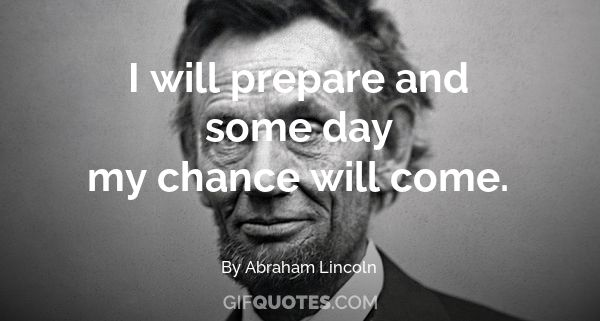 I Will Prepare And Some Day My Chance Will Come Gif Quotes