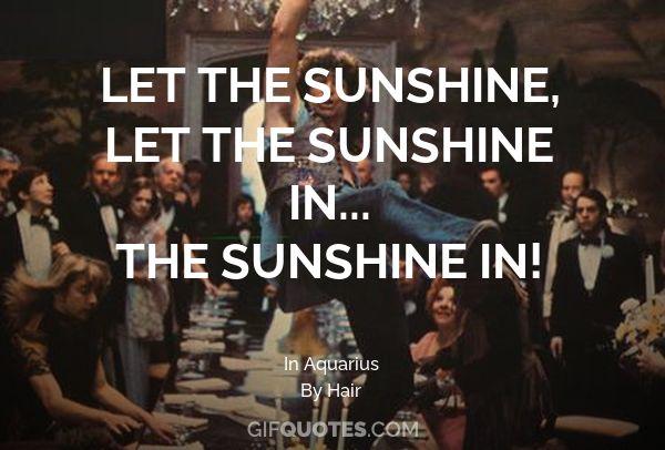 LET THE SUNSHINE, LET THE SUNSHINE IN    THE SUNSHINE IN