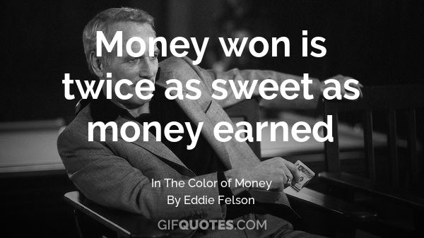 Money Won Is Twice As Sweet As Money Earned Gif Quotes