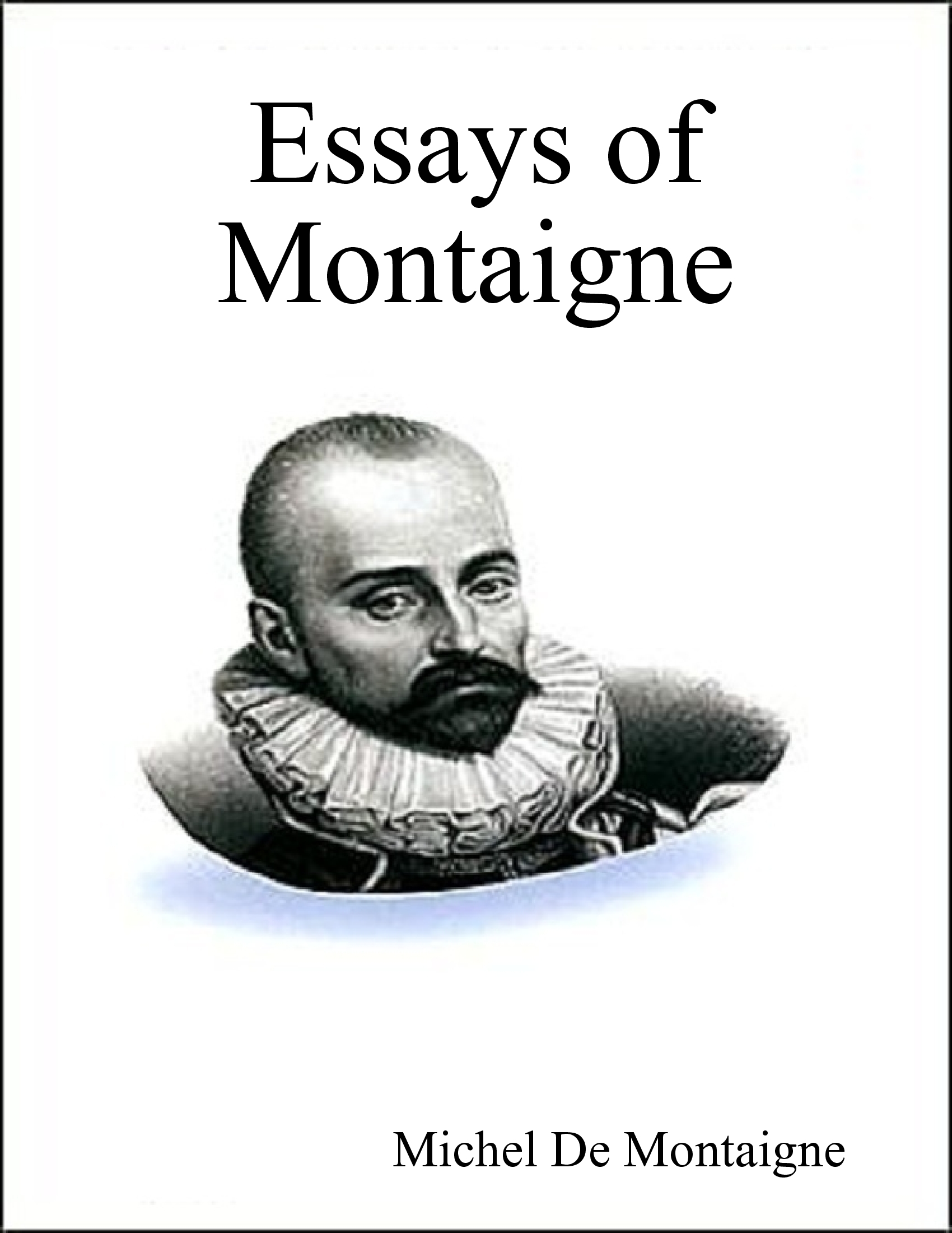 montaigne the essays Translated by charles cotton with some account of the life of montaigne, notes and a translation of all the letters known to be extant edited by william carew hazlitt.