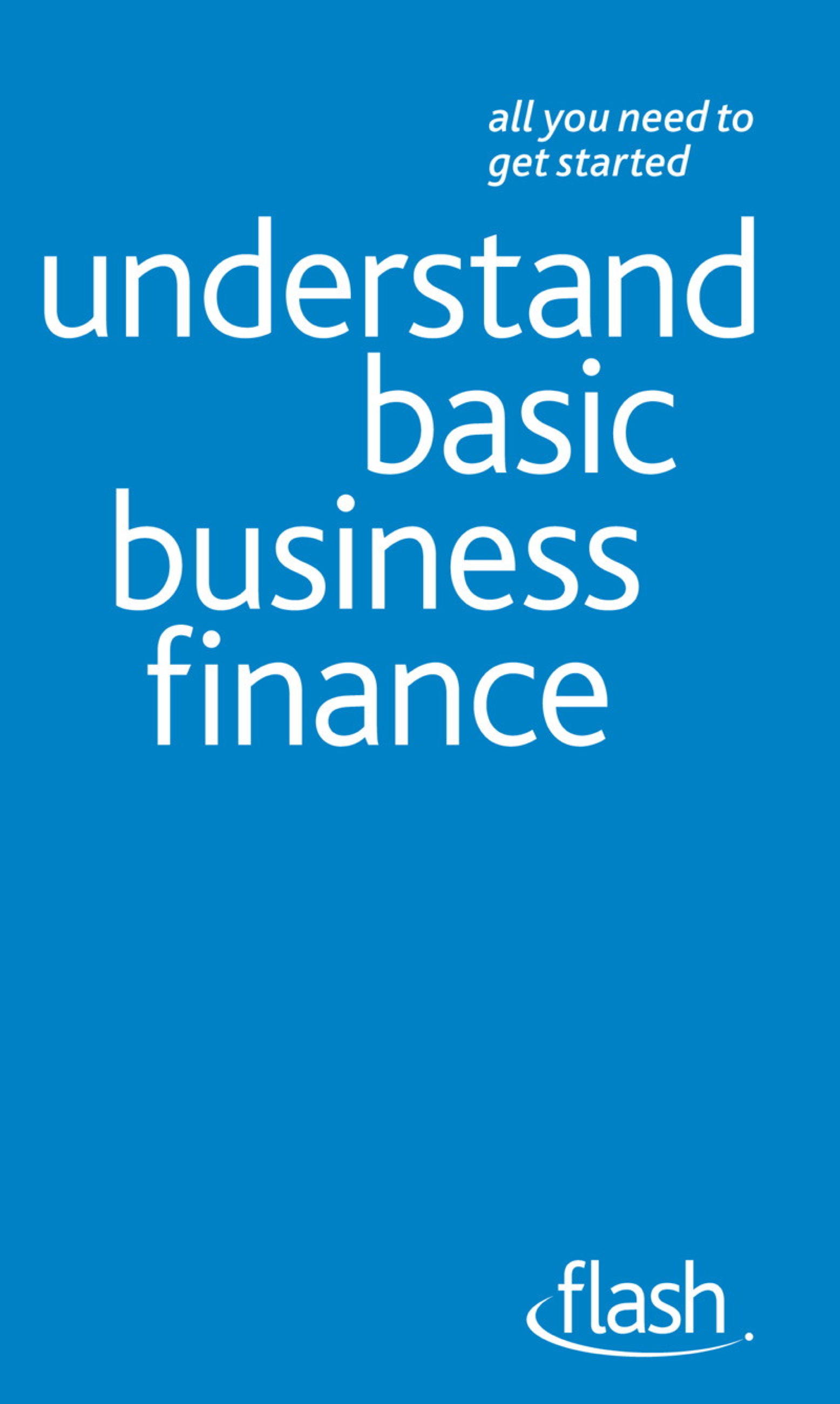 the basics of financing a business Owning a business can be one of the most rewarding and satisfying ways of meeting financial goals and ensuring that a person's future is secure and fulfilling.